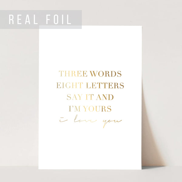 Three Words, Eight Letters, Say It and I'm Yours. I Love You Foiled Art Print