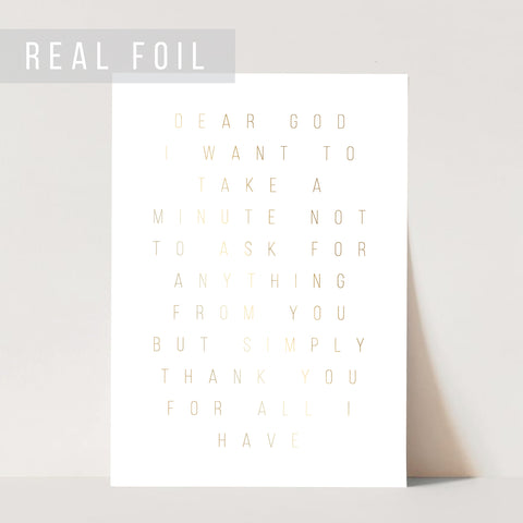 Dear God, I Want to Take A Minute Not to Ask for Anything from You but Simply to Thank you for All I Have Foiled Art Print