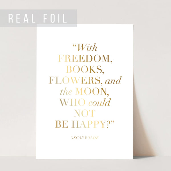 With Freedom, Books, Flowers, and the Moon, Who Could Not be Happy? -Oscar Wilde Quote Foiled Art Print