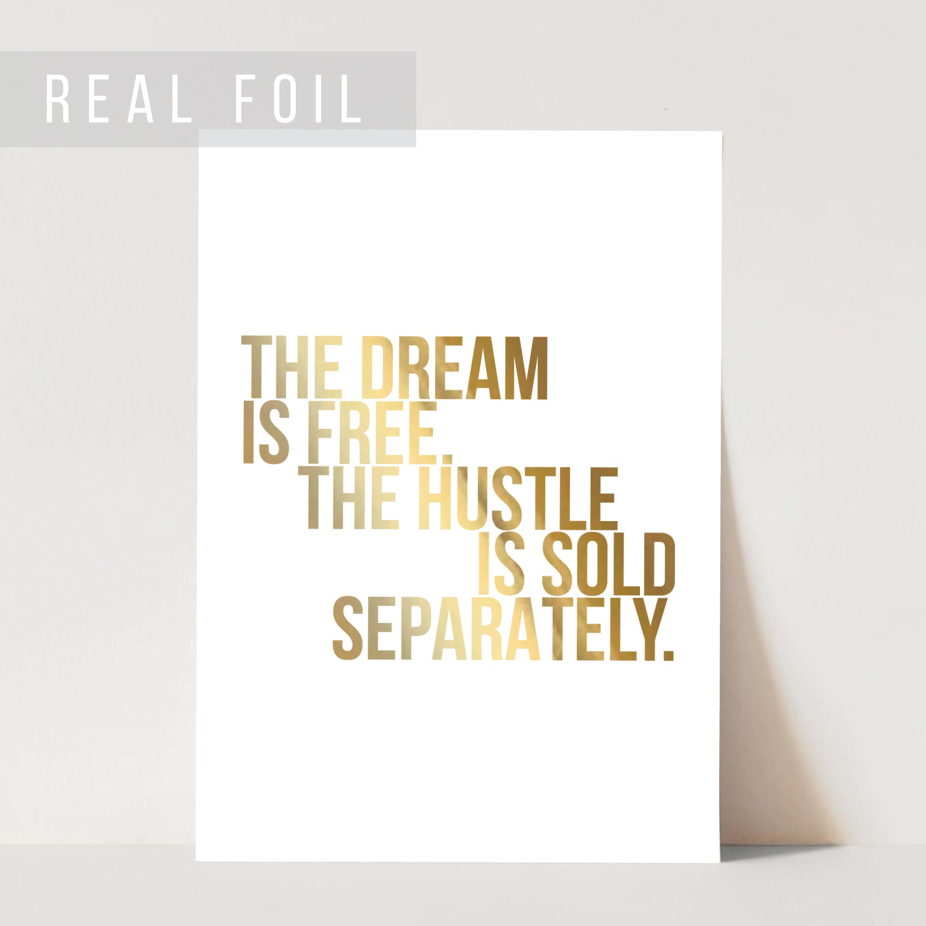 The Dream Is Free. The Hustle Is Sold Separately Foiled Art Print