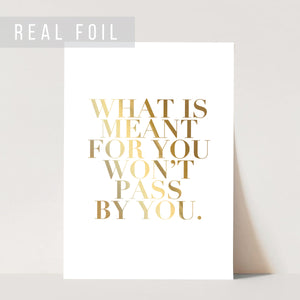 What Is Meant for You Won't Pass By You Foiled Art Print