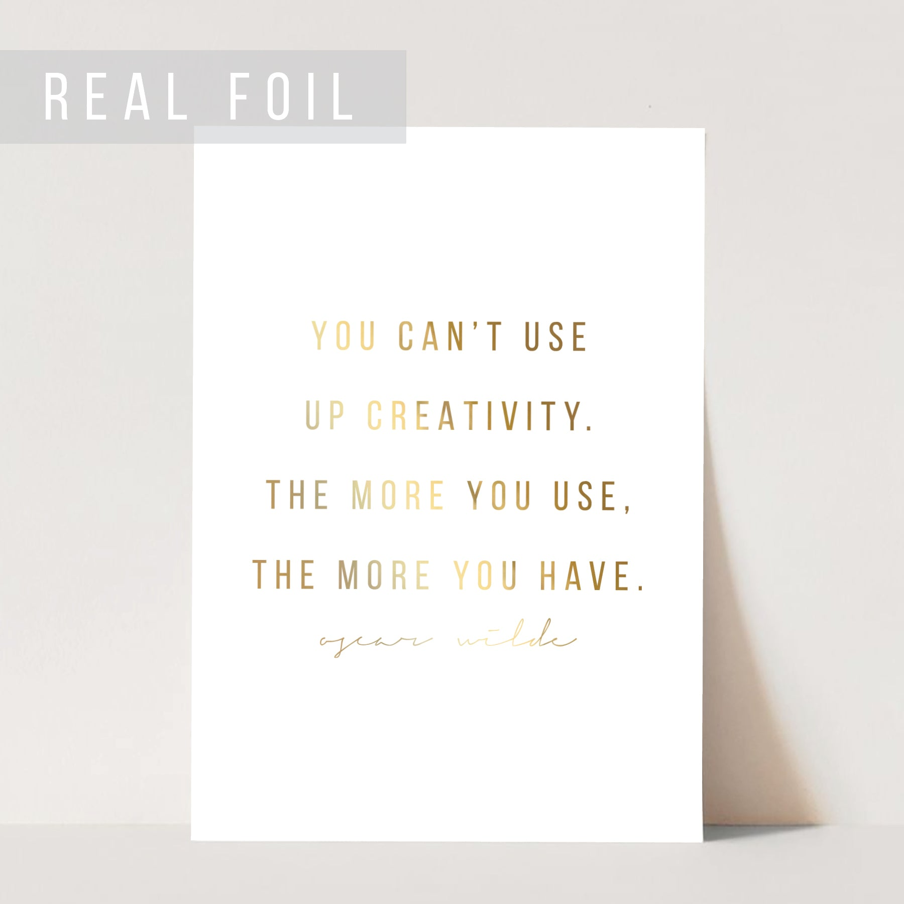 You Can't Use Up Creativity. The More You Use, the More You Have. -Oscar Wilde Quote Foiled Art Print