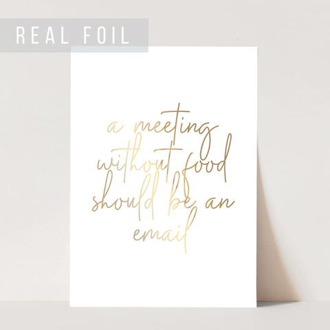 A Meeting Without Food Should be an Email Foiled Art Print