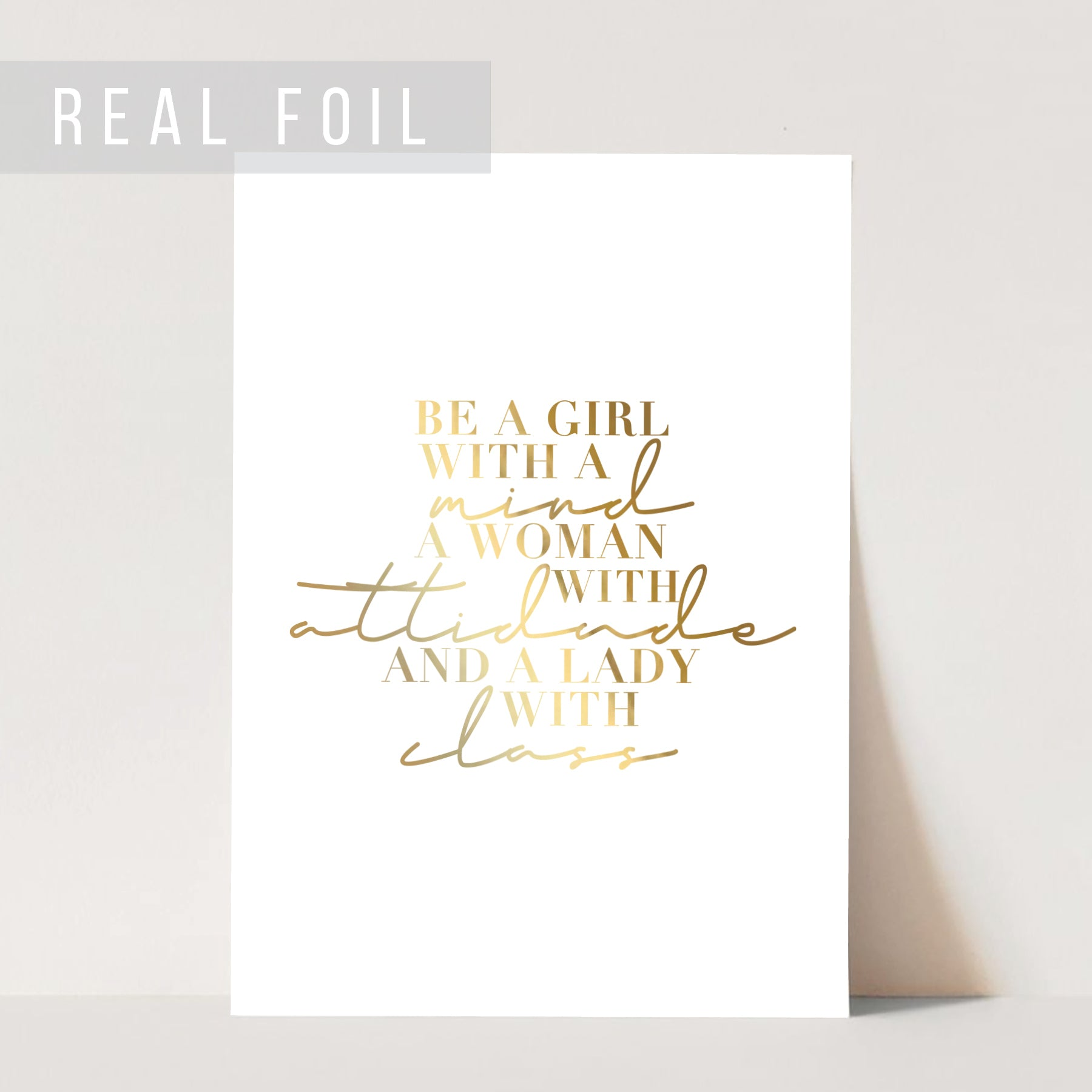 Be A Girl with A Mind, A Woman with Attitude, and A Lady with Class Foiled Art Print