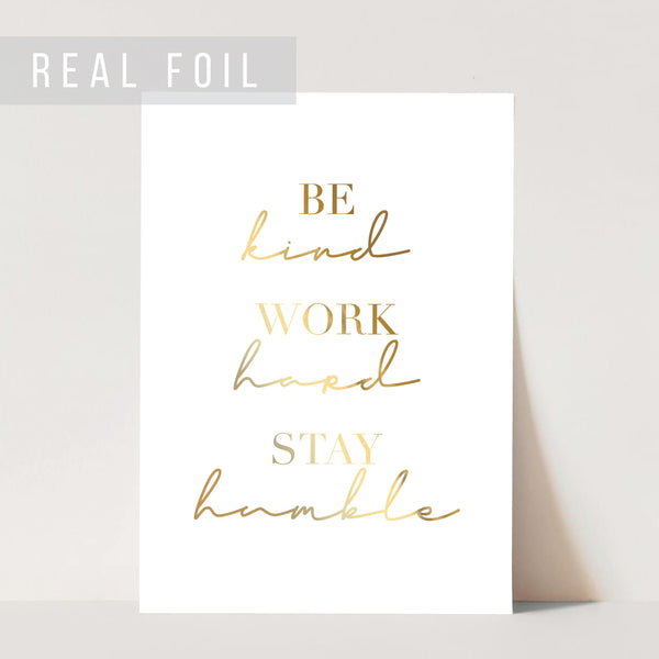 Be Kind, Work Hard, Stay Humble Foiled Art Print