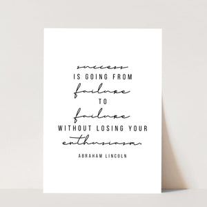 Success Is Going from Failure to Failure Without Losing Your Enthusiasm. -Abraham Lincoln Quote Print