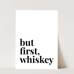 But First, Whiskey Print