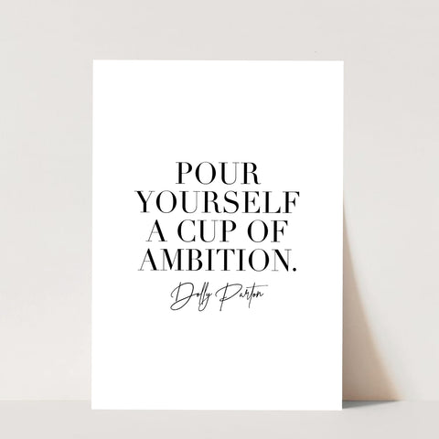 Pour Yourself a Cup of Ambition. -Dolly Parton Print
