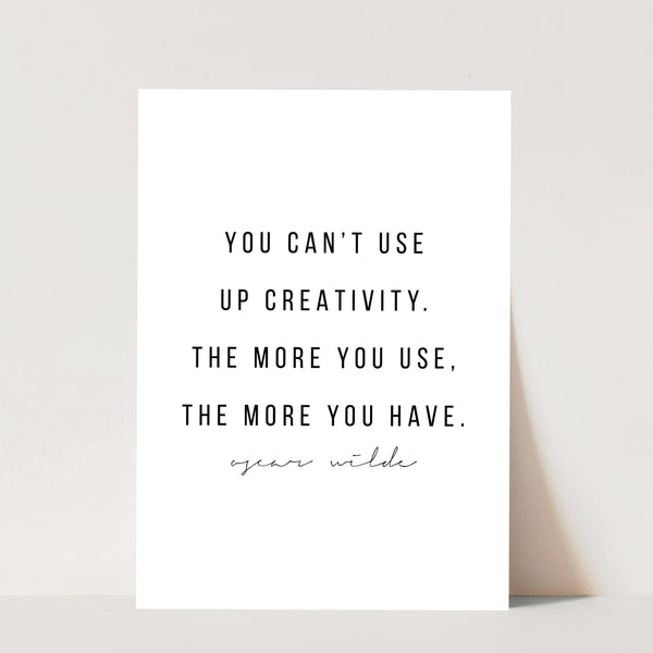 You Can't Use Up Creativity. The More You Use, the More You Have. -Oscar Wilde Quote Print