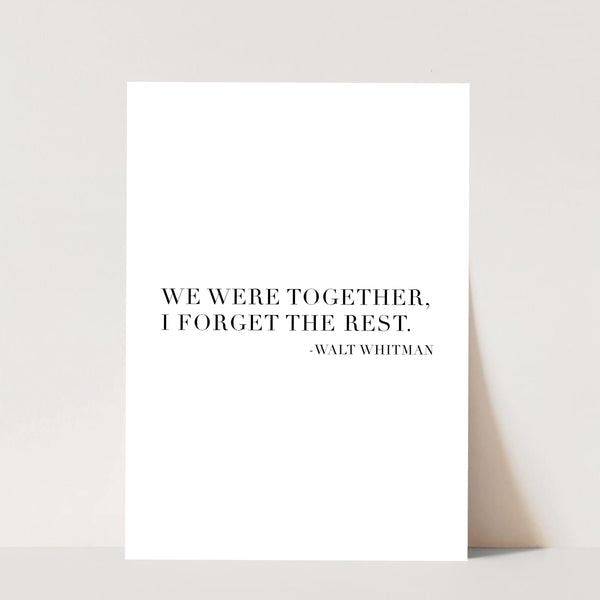 We Were Together, I Forget the Rest. -Walt Whitman Quote Print