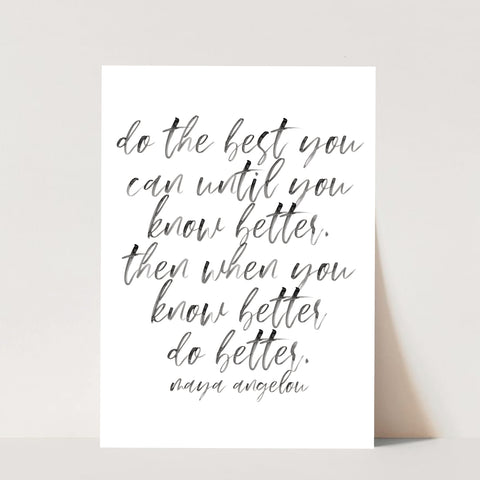 Do the Best You Can Until You Know Better. Then When You Know Better Do Better. -Maya Angelou Quote Watercolor Script Print