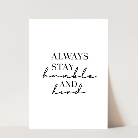 Always Stay Humble and Kind Print