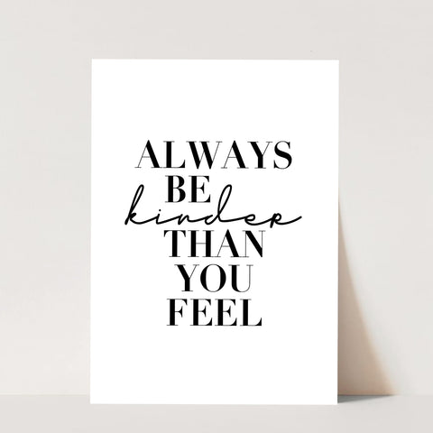 Always Be Kinder Than You Feel Print