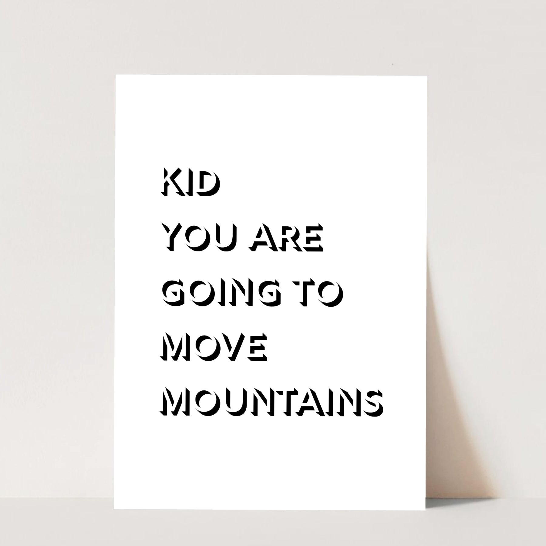 Kid, You Are Going to Move Mountains Print