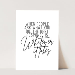 When People Ask What You Do, the Best Response Is Whatever It Takes Print
