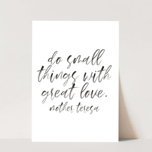 Do Small Things with Great Love. -Mother Teresa Quote Watercolor Script Print