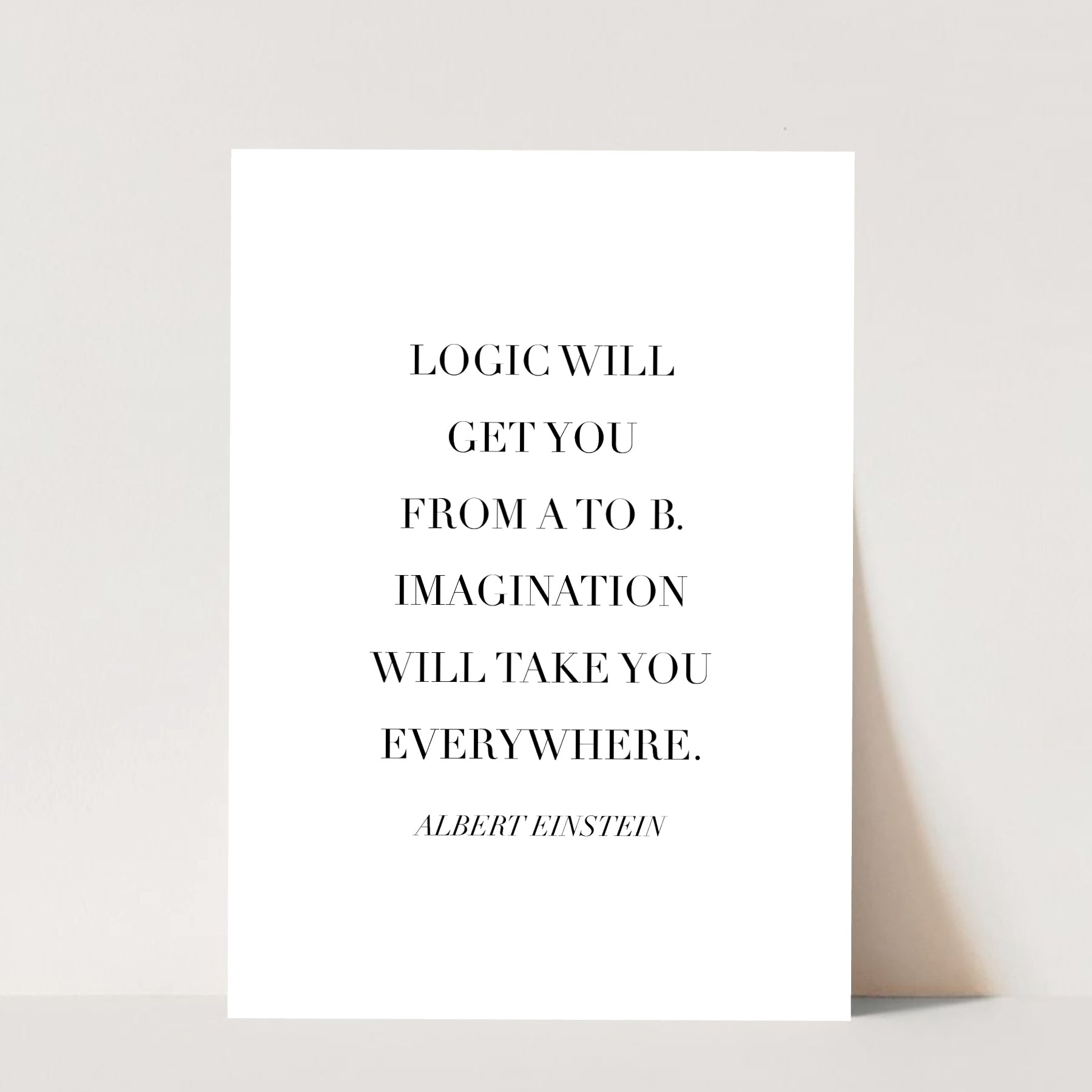 Logic Will Get You From A to B. Imagination Will Take You Everywhere. -Albert Einstein Quote Print