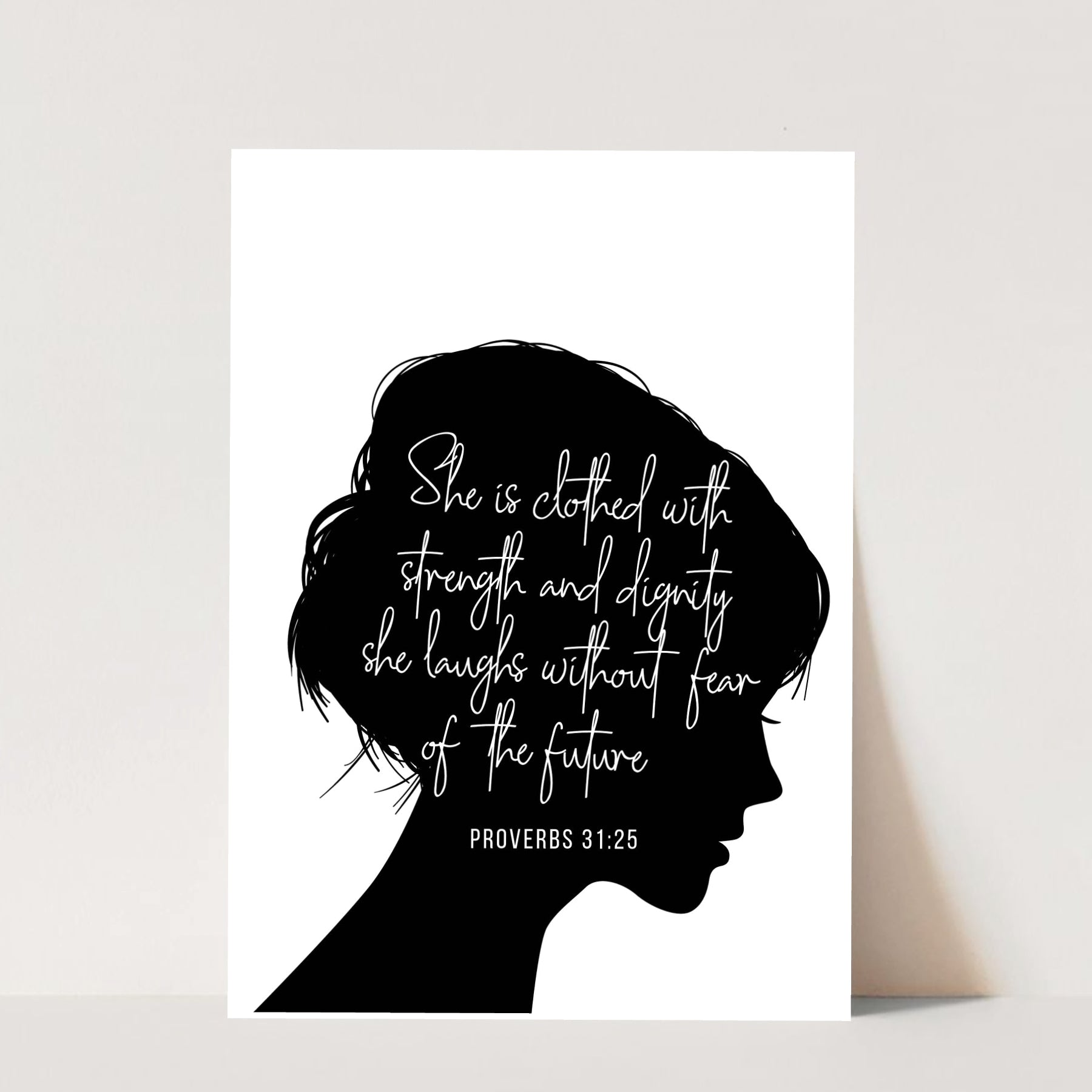 She Is Clothed with Strength and Dignity. She Laughs Without Fear of the Future. -Proverbs 31:25 Print