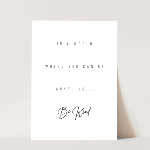In A World Where You Can be Anything ... Be Kind Print