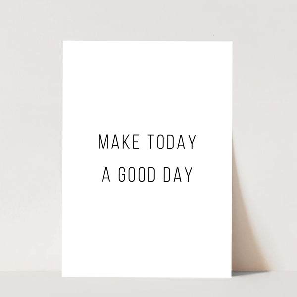 Make Today A Good Day Print
