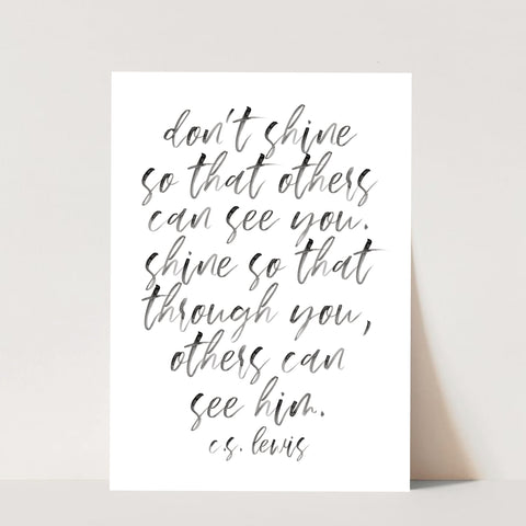 Don't Shine So that Others Can See You. Shine So That Through You, Others Can See Him. -C.S. Lewis Quote Watercolor Script Print