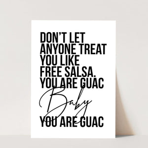 Don't Let Anyone Treat You Like Free Salsa. You Are Guac Baby, You. Are. Guac. Print