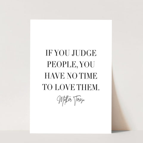 If You Judge People, You Have No Time to Love Them Print