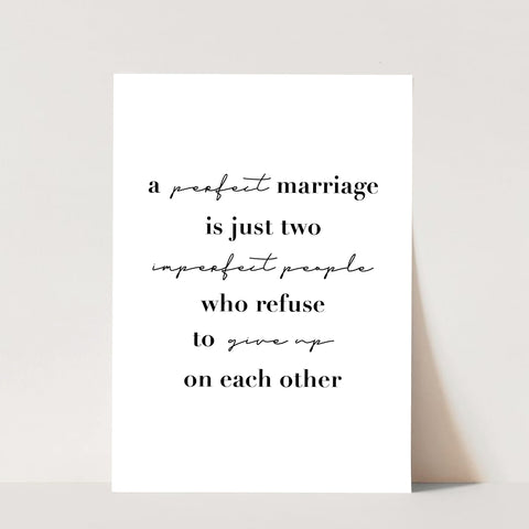 A Perfect Marriage Is Just Two Imperfect People Who Refuse to Give Up On Each Other Print
