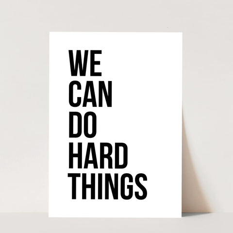 We Can Do Hard Things Print