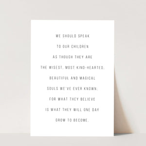 We Should Speak to Our Children As Though They Are The Wisest, Most Kind-Hearted ... Print