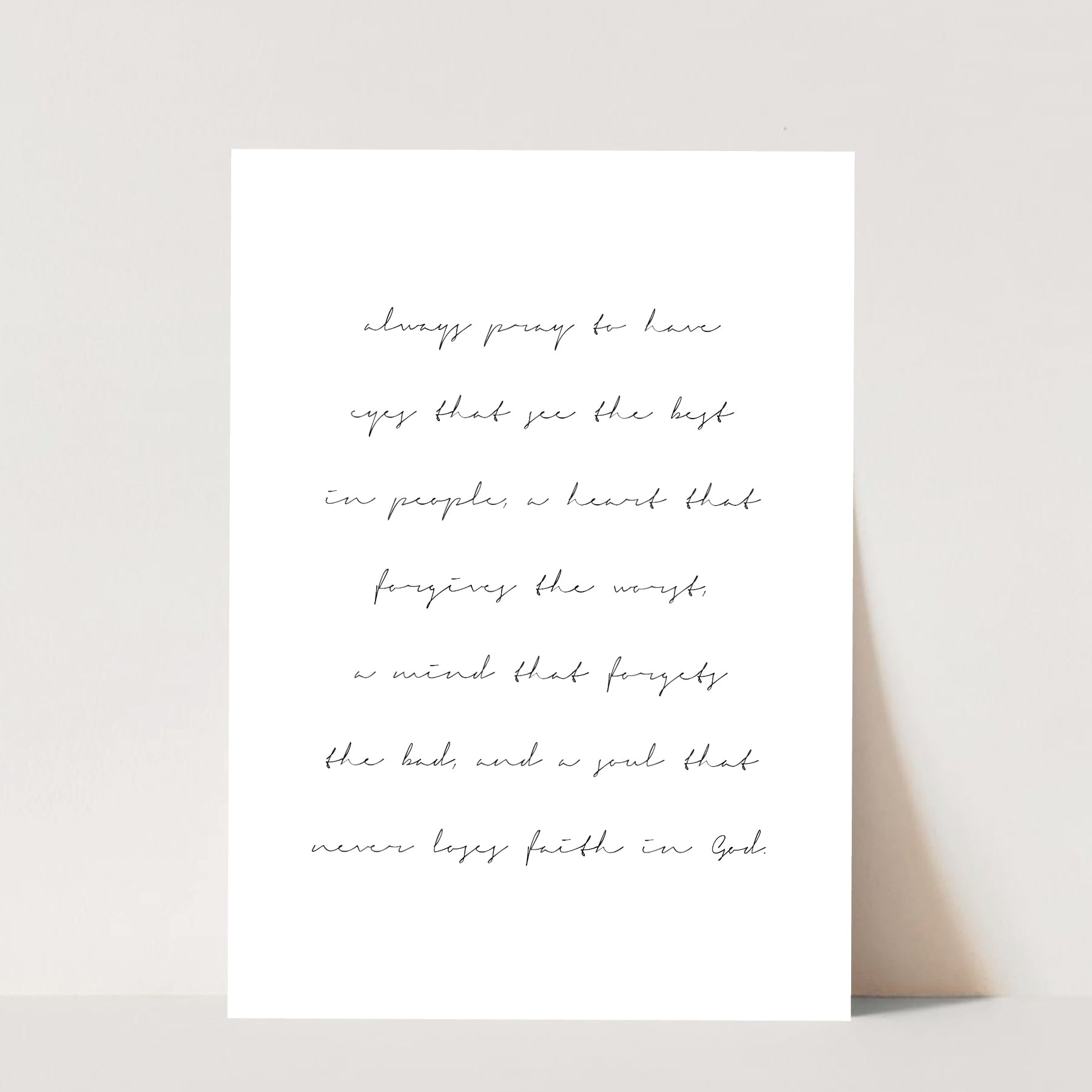 Always Pray to Have Eyes that See the Best In People, A Heart that Forgives the Worst ... Print