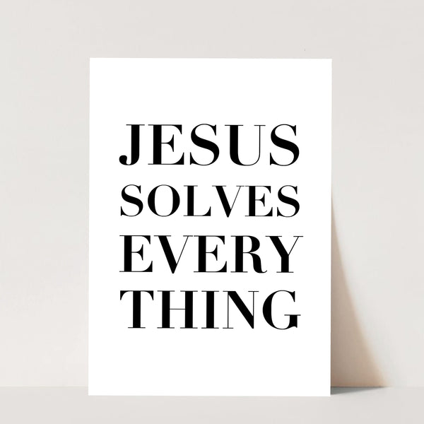 Jesus Solves Everything Print