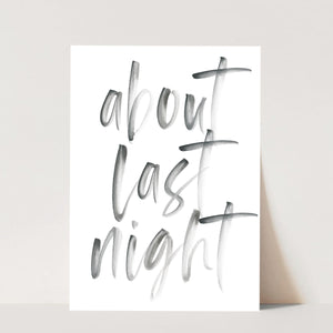 About Last Night Watercolor Script Print