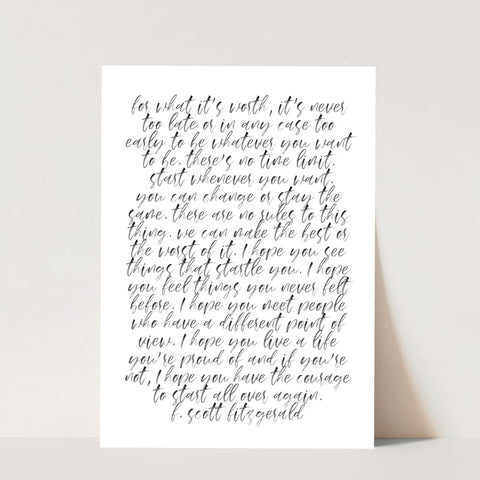 For What Its Worth its Never Too Late, or In Any Case Too Early to be Whatever You Want to be... F. Scott Fitzgerald Quote Watercolor Script Print