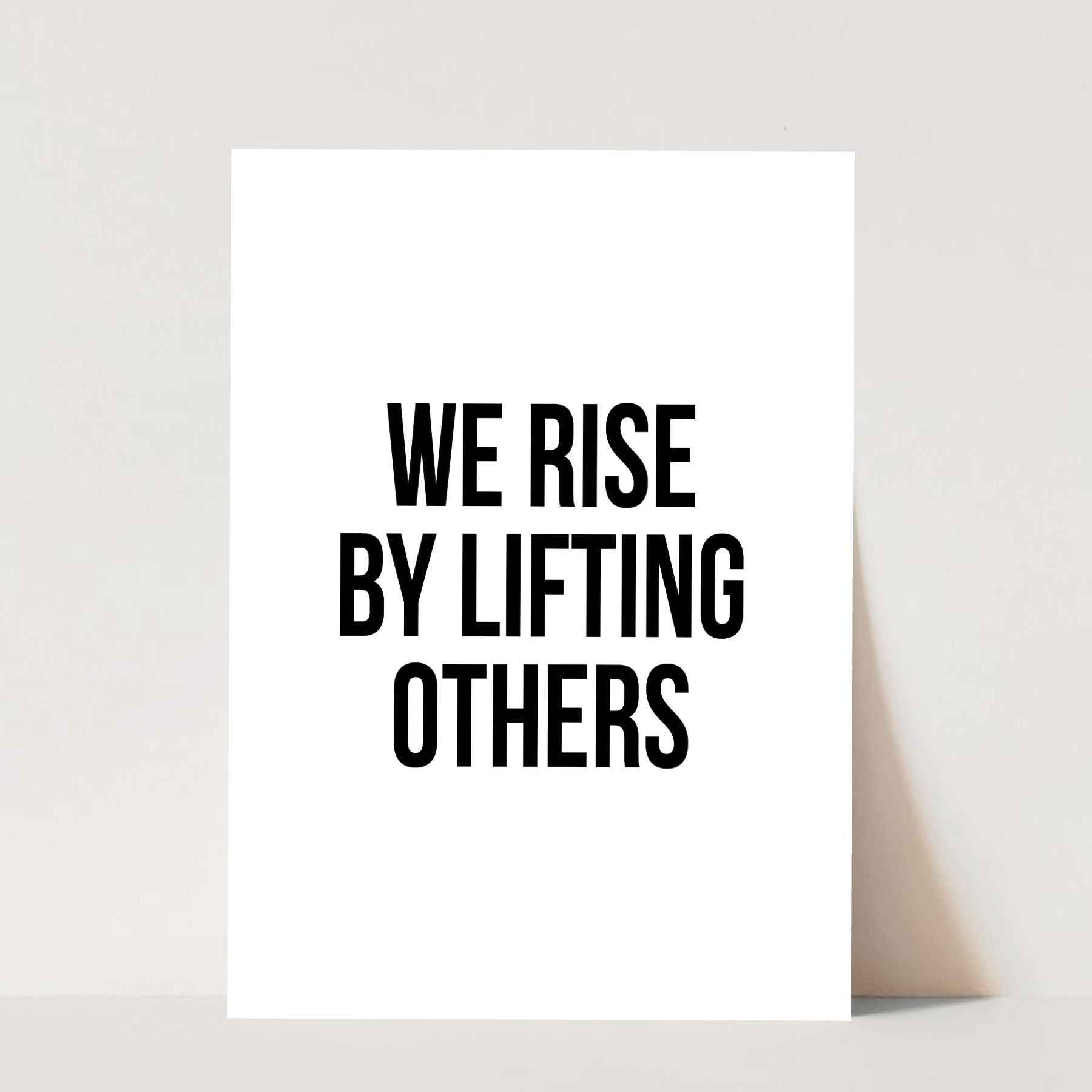 We Rise By Lifting Others Print