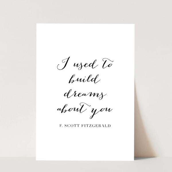 I Used to Build Dreams about You. -F. Scott Fitzgerald Quote Print