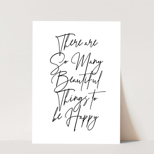There Are So Many Beautiful Things to be Happy Print