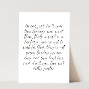 Dreams Don't Just Come True Because You Want Them, That's A Wish or A Fantasy... -Dolly Parton Quote Watercolor Script Print