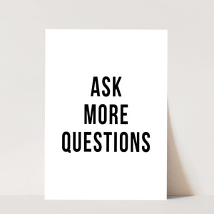 Ask More Questions Print