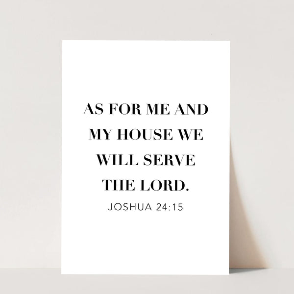 As For Me and My House We Will Serve the Lord. -Joshua 24:15 Print