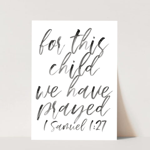 For This Child We Have Prayed. -1 Samuel 1:27 Watercolor Script Print