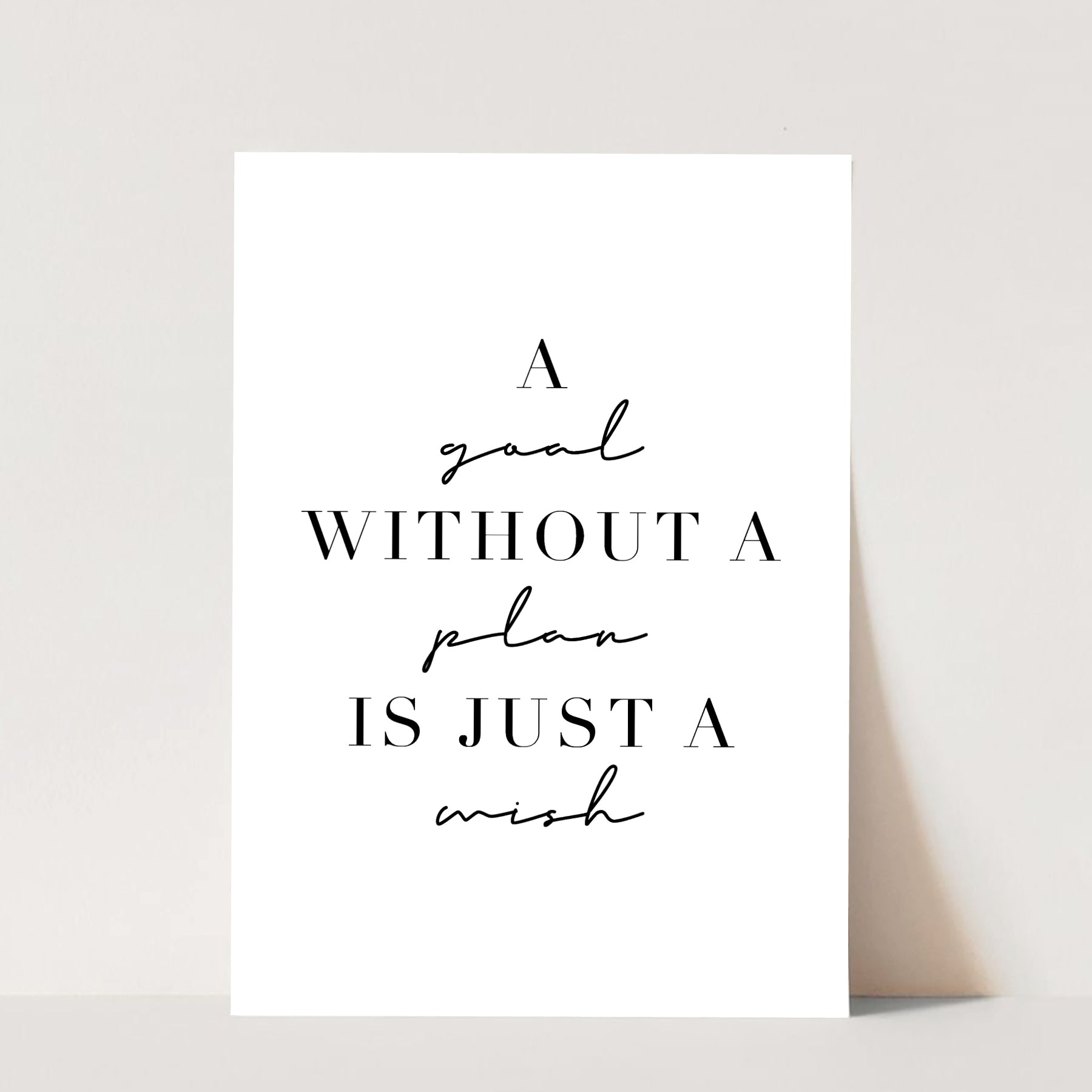 A Goal Without A Plan Is Just a Wish Print