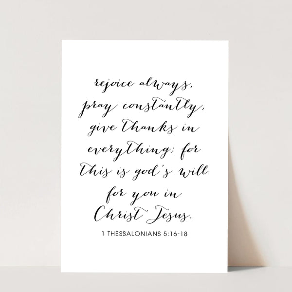 Rejoice Always, Pray Constantly, Give Thanks In Everything ... -1 Thessalonians 5:16-18 Print