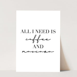 All I Need Is Coffee and Mascara Print