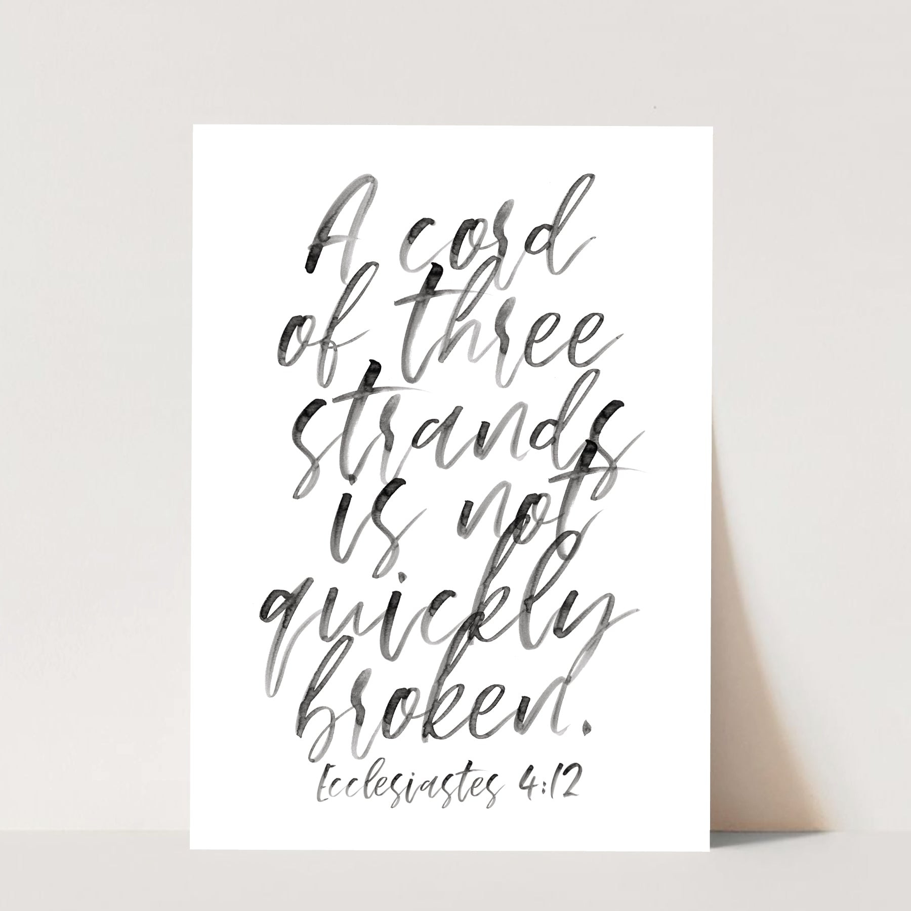 A cord of three strands is not quickly broken. -Ecclesiastes 4:12 Print