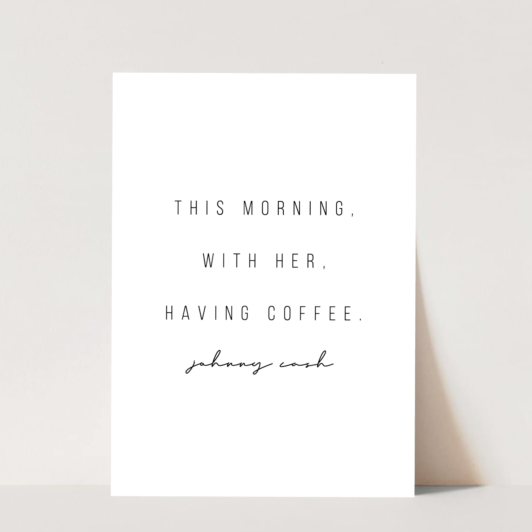 This Morning, With Her, Having Coffee. -Johnny Cash Quote Print