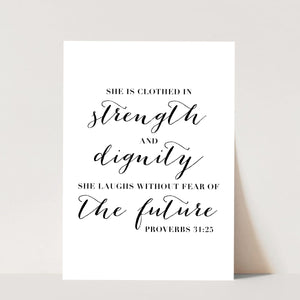 She Is Clothed In Strength and Dignity. She Laughs Without Fear of the Future. -Proverbs 31:25 Script Print