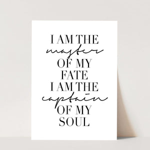 I Am the Master of My Fate. I Am the Captain of My Soul Print