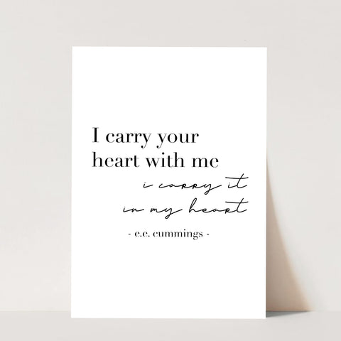 I Carry Your Heart with Me. I Carry It In My Heart. -E.E. Cummings Quote Print