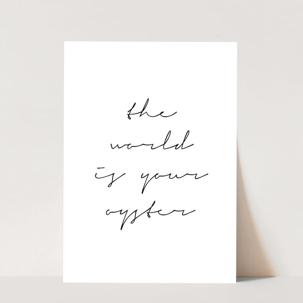 The World Is Your Oyster Script Print